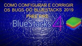 COMO CONFIGURAR E CORRIGIR TODOS OS BUGS DO BLUESTACKS 4 2019 PARA JOGAR FREE FIRE !!!