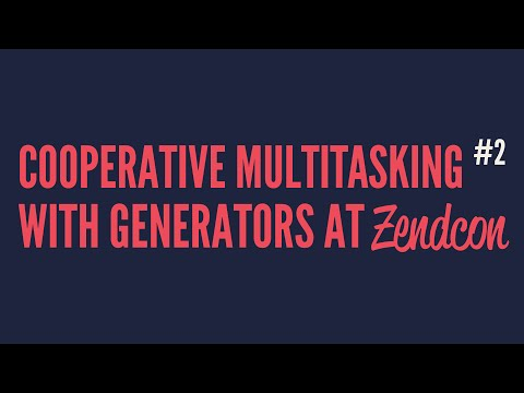 Cooperative Multitasking With Generators at Zendcon (Part 2)