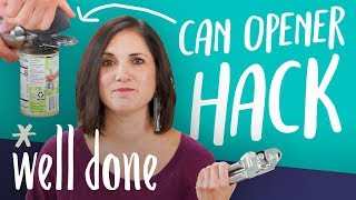 The Right and Wrong Way to Use a Can Opener | Mom Vs. | Well Done