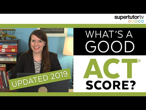 What's a Good ACT Score? 2019 EDITION UPDATED! Test Score Ranges! Charts! College Admission Tips!