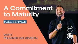 A Commitment to Maturity | with Ps Mark Wilkinson | Hillsong Berlin