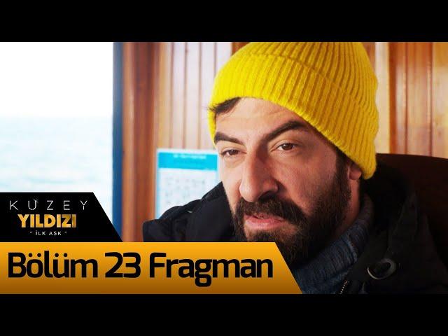 Kuzey Yıldızı İlk Aşk 23. Bölüm Fragman