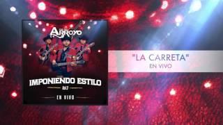 Los Del Arroyo - La Carreta (En Vivo)