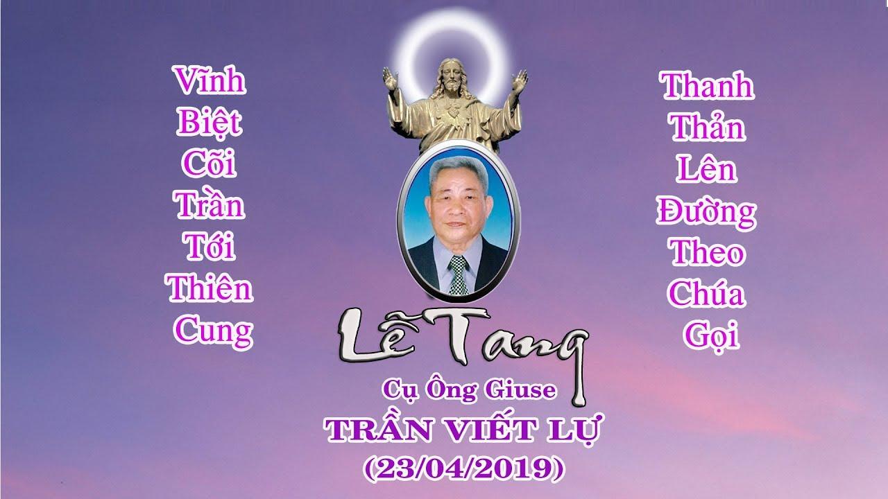 LỄ TANG CỤ ÔNG GIUSE TRẦN VIẾT LỰ (23/04/2019) P.2