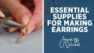 Essential Supplies for Making Earrings | Jewelry 101