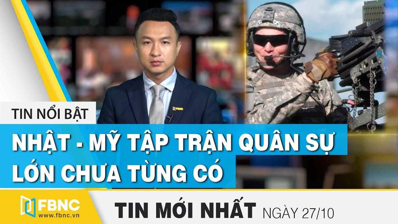 Tin tức | Bản tin trưa 27/10 | Mỹ - Nhật Bản tập trận quân sự lớn chưa từng có | FBNC
