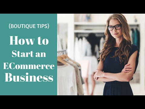 {BOUTIQUE TIPS} How to Start an E- Commerce Business in 2017