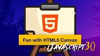 Let's build something fun with HTML5 Canvas - #JavaScript30 8/30