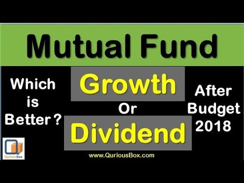 Dividend Mutual Fund Vs Growth Mutual Fund after budget 2018 | Growth or dividend fund | QuriousBox