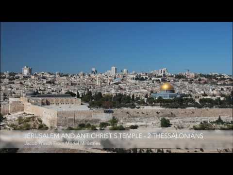 Jerusalem and Antichrist's Temple - 2 Thessalonians 2 - Jacob Prasch