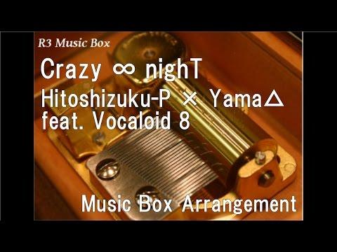 Crazy ∞ nighT/Hitoshizuku-P × Yama△ feat. Vocaloid 8 [Music Box]