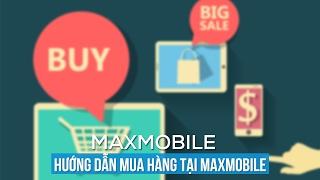 Hướng dẫn mua hàng tại Maxmobile