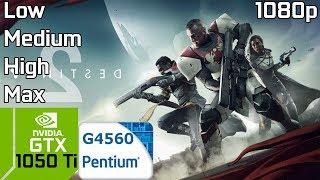 Destiny 2 PC Test FPS Low Medium High Max with GTX 1050 Ti Intel Pentium G4560