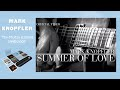 watch he video of Mark Knopfler - Summer Of Love (Promo Video) OFFICIAL