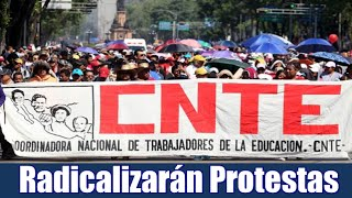CNTE anuncia etapa radical de movilizaciones