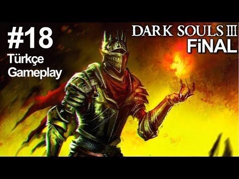 Dark Souls 3 Türkçe Gameplay #18 FİNAL (3 Farklı Son)