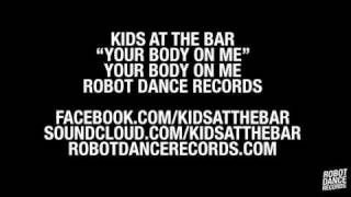 Kids At The Bar - Your Body On Me [Robot Dance Records]