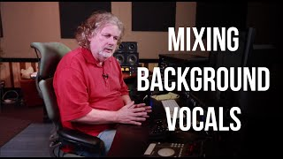 Mixing Background Vocals - Into The Lair #112