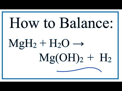 How To Balance MgH2 + H2O = H2 + Mg(OH)2   (Magnesium Hydride + Water)