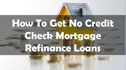 How to Get No Credit Check Mortgage Loans, Refinance Your Home with Low Interest Today
