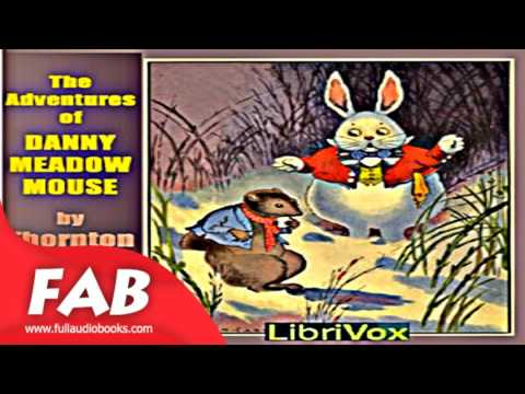 The Adventures of Danny Meadow Mouse dramatic reading Full Audiobook by Thornton W. BURGESS