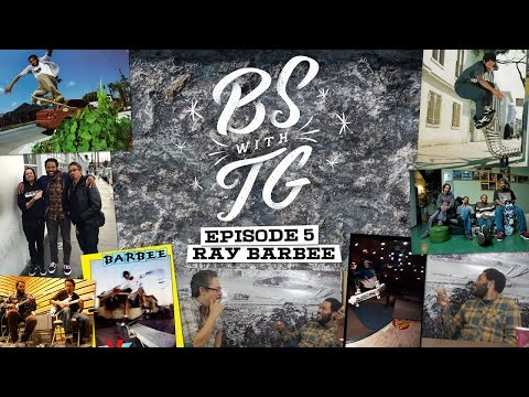 BS with TG : Ray Barbee