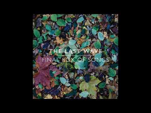 The Last Wave - Final Box Full Of Songs [Full Album 2017]