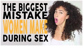 The Biggest Mistake Women Make During Sex