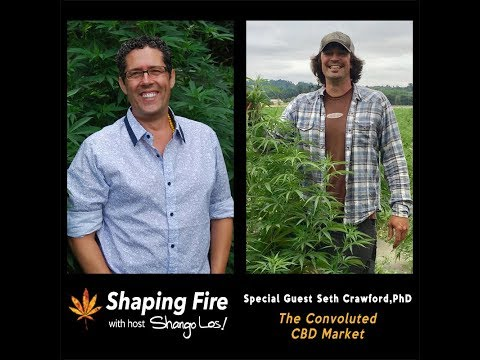 Shaping Fire Ep. 25 - The Convoluted CBD Market with guest Seth Crawford