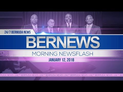 Bernews Newsflash For Friday January 12, 2018