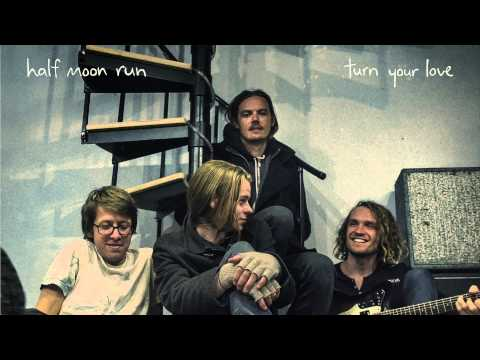 Half Moon Run - Turn Your Love (Radio Edit)