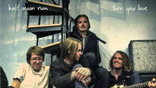 Half Moon Run - Turn Your Love (Radio Edit)