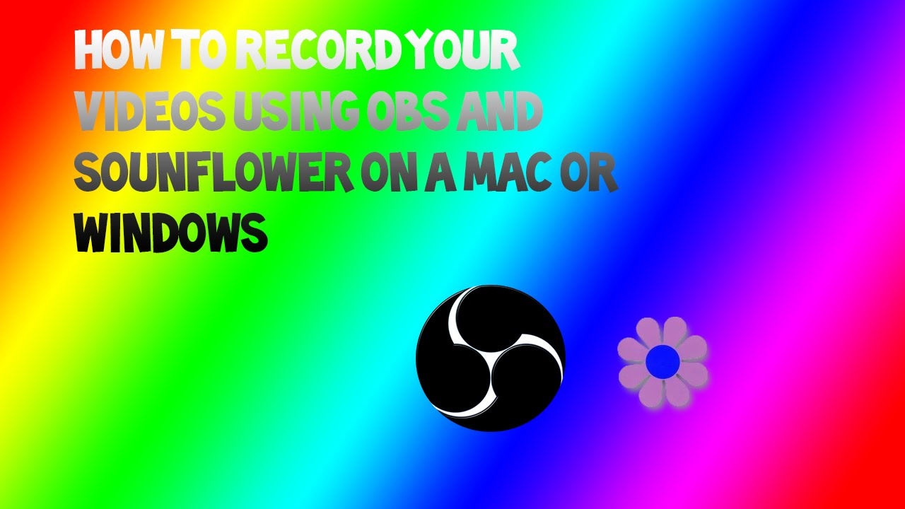 How To Record With OBS And Soundflower [Mac or Windows]