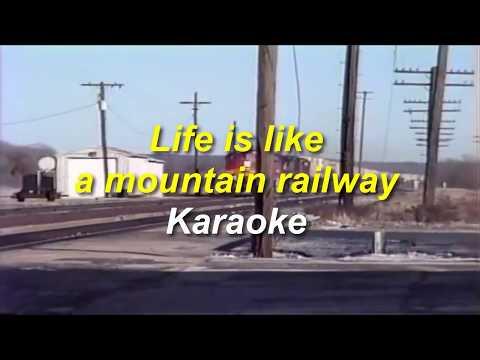 Life is like a mountain railway karaoke