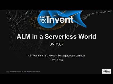 AWS re:Invent 2016: Application Lifecycle Management in a Serverless World (SVR307)