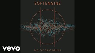 Softengine - Big Fat Bass Drums (Audio)