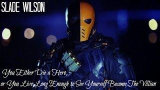 You Either Die A Hero - Slade Wilson/Deathstroke Tribute [HD]