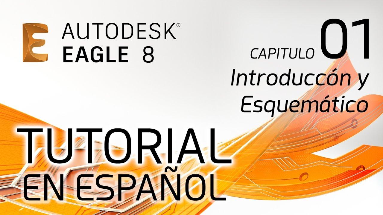 Tutorial de EAGLE 8 EN ESPAÑOL - Capitulo 1: Intoduccion