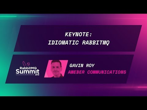 Keynote: Idiomatic RabbitMQ - Gavin M Roy