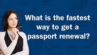 What is the fastest way to get a passport renewal? - Q&A