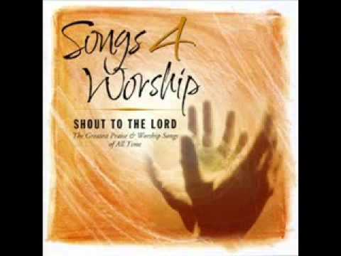 ~Songs 4 Worship~ Vol 01 Shout To The Lord What A Mighty God