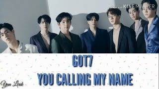 GOT7 (갓세븐) - YOU CALLING MY NAME (Lyrics Color)