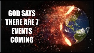 God Says There are 7 Events Coming