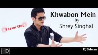 Khwabon Mein-Shrey Singhal (2015) DJ Salman