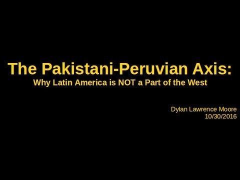 Pakistani-Peruvian Axis: Why Latin America is NOT a Part of the West