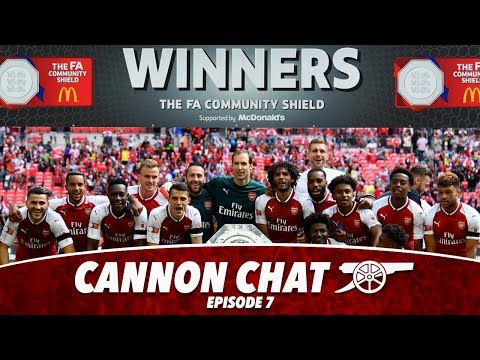 Cannon Chat | Episode #7 | Community Shield Winners 2017