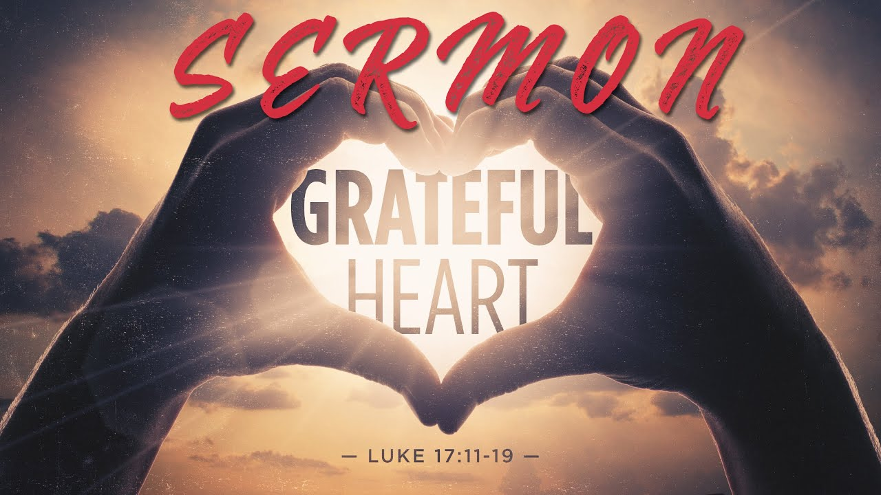 Grateful Heart - Luke 17:11-19 - Sermon