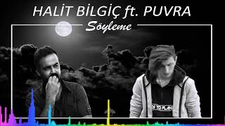 Halit Bilgiç ft. Puvra - Söyleme - Rap Version (Official Audio)