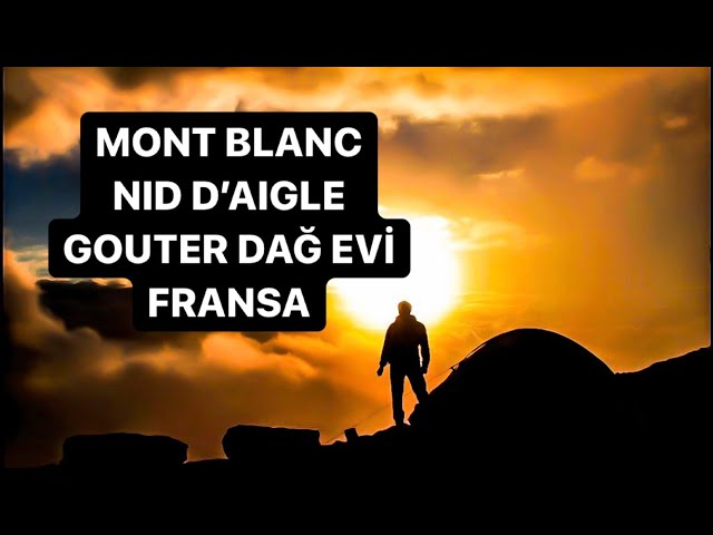Mont Blanc, Nid d'Aigle, Gouter Mountain House / Mont Blanc Dağı, Nid d'Aigle Bölgesi, Gouter Dağevi