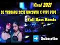 Dj Terbaru Tiktok  Uncover X Pipi Pipi Remix Full Bass   Mp3 - Mp4 Download